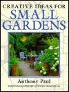 Creative Ideas for Small Gardens - Anthony Paul