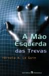 A Mão Esquerda das Trevas - Ursula K. Le Guin, Fátima Andrade