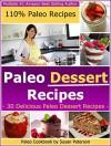 Paleo Dessert Recipes - 30 Deliciouc Paleo Dessert Recipes (Paleo Dessert Recipes, Paleo Recipes Book 22) - Susan Peterson