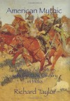 American Mythic: A Boy's Adventure With The U.S. Cavalry In India - Richard Taylor
