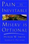 Pain Is Inevitable, Misery Is Optional - Hyrum W. Smith, Gerreld L. Pulsipher