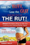 Lose the Butt, Lose the Gut and Get Out of the Rut! - Robert Wolff