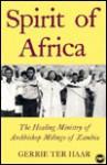 Spirit Of Africa: The Healing Ministry Of Archbishop Milingo Of Zambia - Gerrie Ter Haar