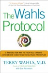The Wahls Protocol: A Radical New Way to Treat All Chronic Autoimmune Conditions Using Paleo Principles - Terry Wahls M.D., Eve Adamson