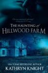 The Haunting of Hillwood Farm - Kathryn Knight
