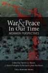 War and Peace in Our Time: Mormon Perspectives - Patrick Q. Mason, J. David Pulsipher, Richard L. Bushman