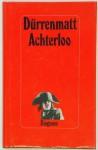 Achterloo: Eine Komödie in zwei Akten - Friedrich Dürrenmatt