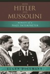 With Hitler and Mussolini: Memoirs of a Nazi Interpreter - Eugen Dollmann, David Talbot