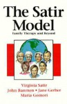 The Satir Model: Family Therapy and Beyond - Virginia Satir, John Banmen, Jane Gerber, Maria Gomori