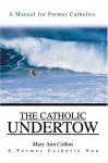The Catholic Undertow: A Manual For Former Catholics - Mary Ann Collins