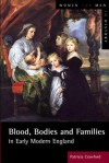 Blood, Bodies and Families in Early Modern England - Patricia Crawford