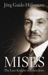 Mises: The Last Knight of Liberalism - Jörg Guido Hülsmann