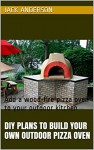DIY Plans To Build Your Own Outdoor Pizza Oven: Add a wood-fire pizza oven to your outdoor kitchen - Jack Anderson