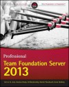 Professional Team Foundation Server 2013 - Ed Blankenship, Martin Woodward, Brian Keller, Grant Holliday