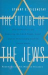 The Future of the Jews: How Global Forces Are Impacting the Jewish People, Israel, and Its Relationship with the United States - Stuart E. Eizenstat
