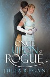 Victorian Romance: Once Upon a Rogue (Historical Rake Duke Romance) (19th Century England Lady Romance) - Julia Regan
