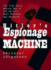 Hitler's Espionage Machine: The True Story Behind One of the World's Most Ruthless Spy Networks - Christer Jorgensen
