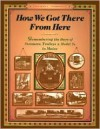 How We Got There from Here: Remembering the Days of Steamers, Trolleys and Model T's in Maine (the Complete Guide Series, No 4) - Virginia Thorndike