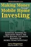 Making Money Through Mobile Home Investing: Essential Answers to Questions about the Little-Known, Lucrative Business of Mobile Home Investing! - Jerry Hoganson, Matthew S. Chan