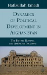 Dynamics of Political Development in Afghanistan: The British, Russian, and American Invasions - Hafizullah Emadi