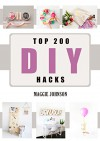 DIY: Top 200 DIY Hacks:: DIY Household Hacks: 200 Hacks to Keep your Home Clean, Increase productivity, Decluttered and Organized and Save Money Book - Maggie Johnson