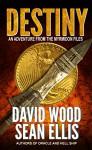 Destiny: An Adventure from the Myrmidon Files - David Wood, Sean Ellis