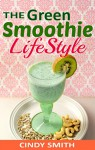 The Green Smoothie Lifestyle: 70 Healthy fruit and vegetable smoothies recipes, for weight loss,detox,cleanse and help fight diseases, lose weight and ... Smoothies,Smoothies For Weight Loss Book 1) - Cindy Smith