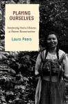 Playing Ourselves: Interpreting Native Histories at Historic Reconstructions - Laura Peers