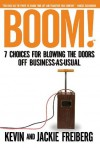 Boom!: 7 Choices for Blowing the Doors Off Business-As-Usual - Kevin Freiberg