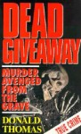 Dead Giveaway: Murder Avenged From The Grave - Donald Thomas