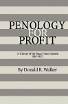 Penology for Profit: A History of the Texas Prison System, 1867-1912 - Donald R. Walker