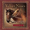 Velvet Noses: Spirited Lessons from the Horses We Love - Alda Ellis