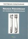 Religia Pomorzan we wczesnym średniowieczu - Andrzej Kuczkowski, Kamil Kajkowski