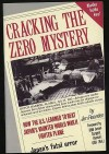Cracking the Zero Mystery: How the U.S. Learned to Beat Japan's Vaunted WWII Fighter Plane - Jim Rearden