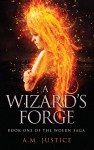 A Wizard's Forge (The Woern Saga, #1) - A.M. Justice