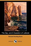 The Spy, and a Question of Latitude (Dodo Press) - Richard Harding Davis
