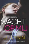Wacht op mij (Wait for you #1) - J. Lynn