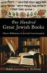 One Hundred Great Jewish Books: Three Millennia of Jewish Conversation - Lawrence A. Hoffman