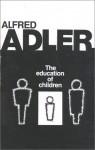 The Education of Children - Alfred Adler, R. Dreikurs