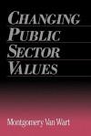 Changing Public Sector Values - Montgomery Van Wart