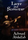 Lute and Scimitar: Poems and Ballads of Central Asia - Achmed Abdullah, Hervey Allen