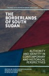 The Borderlands of South Sudan: Authority and Identity in Contemporary and Historical Perspectives - Christopher Vaughan, Mareike Schomerus, Lotje de Vries