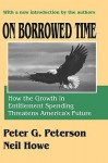On Borrowed Time: How the Growth in Entitlement Spending Threatens America's Future - Peter Peterson, Neil Howe