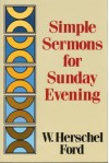 Simple Sermons for Sunday Evening - W. Herschel Ford