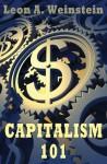 Capitalism 101 - Leon A. Weinstein