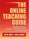 The Online Teaching Guide: A Handbook of Attitudes, Strategies, and Techniques for the Virtual Classroom - Ken W. White