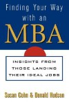 Finding Your Way with an MBA: Insights from Those Landing Their Ideal Jobs - Susan Cohn, Don Hudson