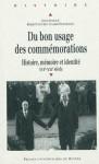 Du bon usage des commémorations. Histoire, mémoire et identité, XVIe-XXIe siècle - Collectif, Bernard Cottret, Lauric Henneton