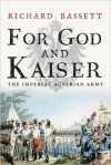 For God and Kaiser: The Imperial Austrian Army, 1619-1918 - Richard Bassett