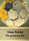 Do przerwy 0:1 - Adam Bahdaj
